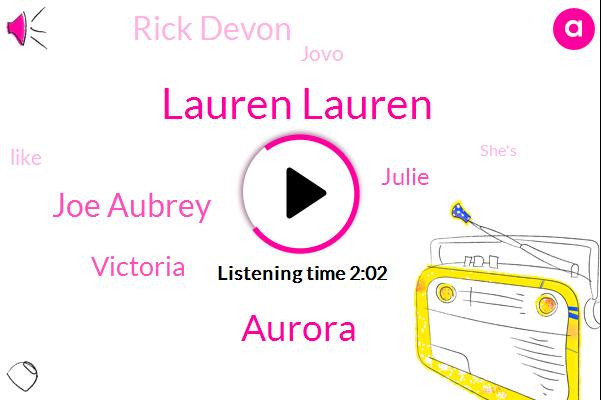 Lauren Lauren,Aurora,Joe Aubrey,Victoria,Julie,Rick Devon,Jovo