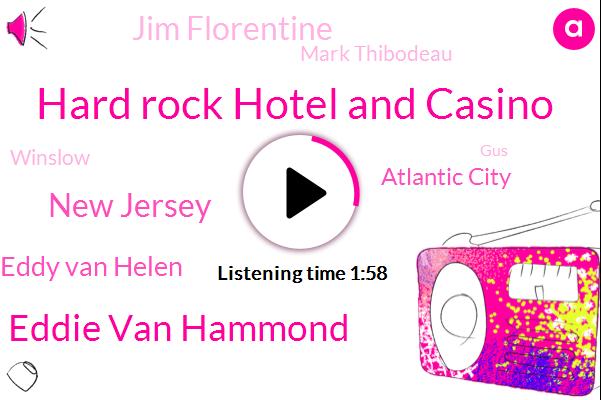 Hard Rock Hotel And Casino,Eddie Van Hammond,New Jersey,Eddy Van Helen,Atlantic City,Jim Florentine,Mark Thibodeau,Winslow,GUS,North East,Old Bridge,Eddie,Jimmy