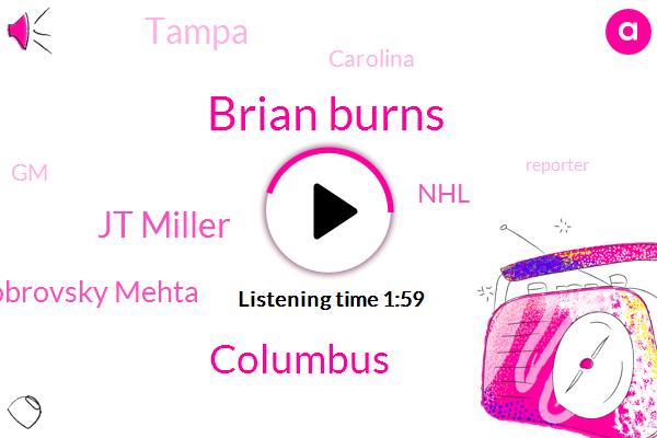 Brian Burns,Columbus,Jt Miller,Sergei Bobrovsky Mehta,NHL,Tampa,Carolina,GM,Reporter,Rob Makita,Brodsky