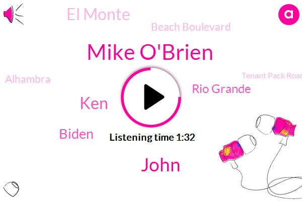 Mike O'brien,John,KEN,Biden,Rio Grande,El Monte,Beach Boulevard,Alhambra,Tenant Pack Road,Martinez,Five,Diamond Bar Boulevard,Today,Mike O'brien K,Valley View,10,Paramount,Ken Show,K F,Two Middle Lane