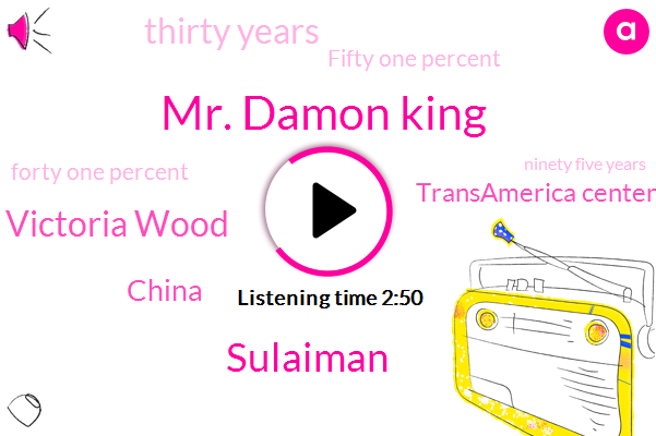 Mr. Damon King,Sulaiman,Victoria Wood,China,Transamerica Center,Thirty Years,Fifty One Percent,Forty One Percent,Ninety Five Years