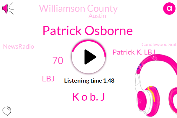 Patrick Osborne,K O B. J,70,LBJ,Patrick K. Lbj,Williamson County,Austin,Newsradio,Candlewood Suites,5,Tod Show,First,Williams,70 Potential Sites,Todd And Don,Spencer Crocus,30,County