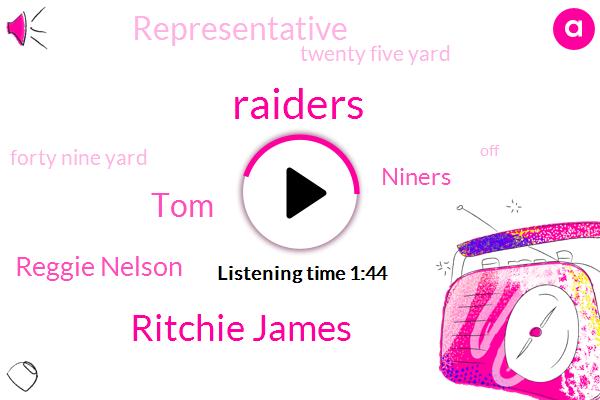 Ritchie James,Raiders,TOM,Reggie Nelson,Niners,Representative,Twenty Five Yard,Forty Nine Yard