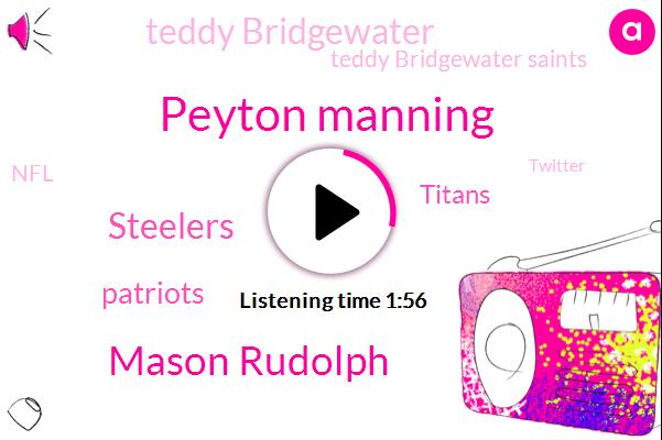 Peyton Manning,Mason Rudolph,Steelers,Patriots,Titans,Teddy Bridgewater,Teddy Bridgewater Saints,NFL,Twitter,Luke Falk,Oilers,Chicago,Gardner G.,Washington,Mariota,Keenum,Adam Gase.,Cbs.