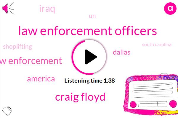 Law Enforcement Officers,Craig Floyd,Law Enforcement,America,Dallas,Iraq,UN,Shoplifting,South Carolina,Walmart,Christmas,Lake Forest,CEO,Heroin,Honda,Shut Down,One Hundred Billion Dollars,Fiveyear