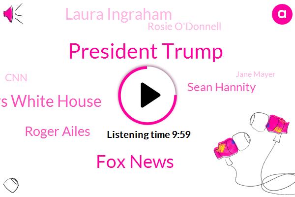 President Trump,Fox News,FOX,Fox News White House,Roger Ailes,Sean Hannity,Laura Ingraham,Rosie O'donnell,CNN,Jane Mayer,Megan Kelly,Donna Brazile,Staff Writer,Clarence Thomas