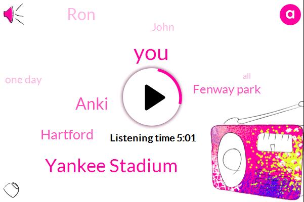 Yankee Stadium,Anki,Hartford,Fenway Park,RON,John,One Day