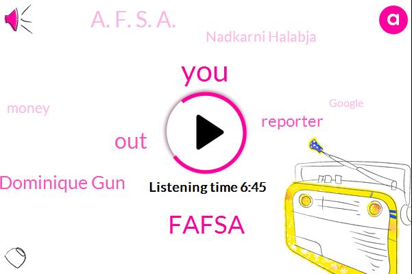 Fafsa,Dominique Gun,Reporter,A. F. S. A.,Nadkarni Halabja,Google,United States,FFA,Sarah Akitas,Lauren,Columbus Ohio,IRS,Qatar,Dallas,Ohio,Houston