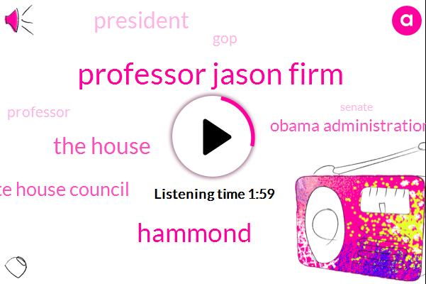 Professor Jason Firm,Hammond,The House,White House Council,Obama Administration,President Trump,GOP,Senate,Harvard Kennedy School,Professor,Kennedy,Facebook,Twitter,One Trillion Dollars,Five Weeks