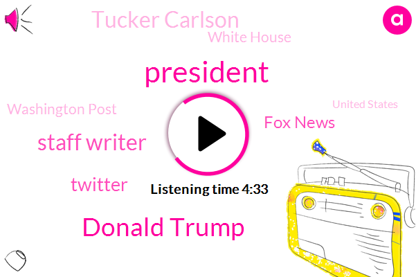 President Trump,Donald Trump,Staff Writer,America,Twitter,Fox News,Tucker Carlson,POD,White House,Washington Post,United States,Supreme Court,Mickley,Seven Dollars,Five Dollars