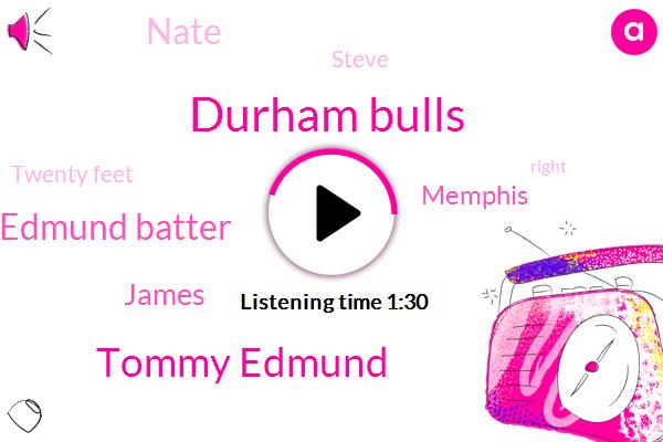 Durham Bulls,Tommy Edmund,Edmund Batter,James,Memphis,Nate,Steve,Twenty Feet