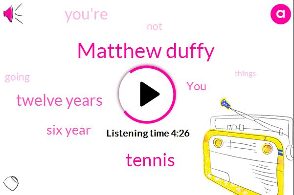 Matthew Duffy,Tennis,Twelve Years,Six Year