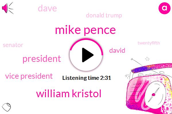 Mike Pence,William Kristol,President Trump,Vice President,David,Dave,Donald Trump,Senator,Tom Pale,Twentyfifth