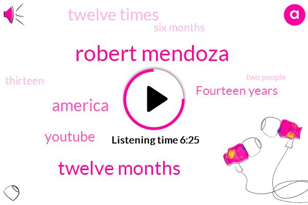 Robert Mendoza,Twelve Months,America,Youtube,Four,Fourteen Years,Twelve Times,Six Months,Thirteen,Two People,Seventeenth,Ninety Five,One Hundred People,Ryan,Today,Tomorrow,Two Thousand,Nineties,Twelve Thirteen,Two Dozen