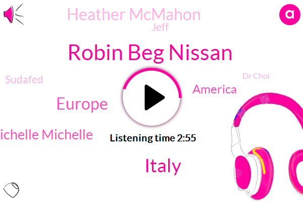 Robin Beg Nissan,Italy,Europe,Michelle Michelle,America,Heather Mcmahon,Jeff,Sudafed,Dr Choi,TIM,Producer