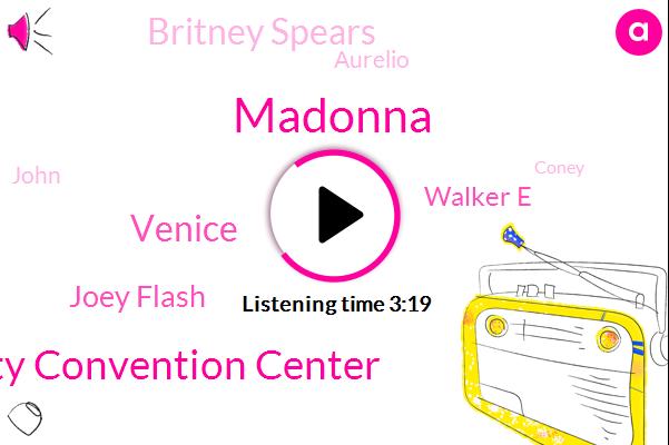 Madonna,Orange County Convention Center,Venice,Joey Flash,Walker E,Britney Spears,Aurelio,John,Coney,Louise