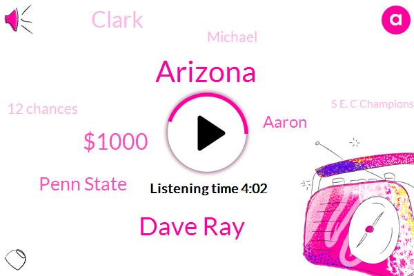 Arizona,Dave Ray,$1000,Penn State,Aaron,Clark,Michael,12 Chances,S E. C Championship,Today,Alabama,Judy,Iron Bowl,Saturday,Hundreds Of Fans,Eighties,First,Wells Allah Taurus,ONE,Japanese