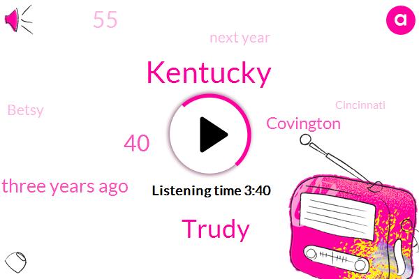 Kentucky,Trudy,40,Three Years Ago,Covington,55,Next Year,Betsy,Cincinnati,U. S,Iraq,30,Radio 700,This Year,About 8 40,Johnson And Johnson,354,000,2006,50 Fact,ONE