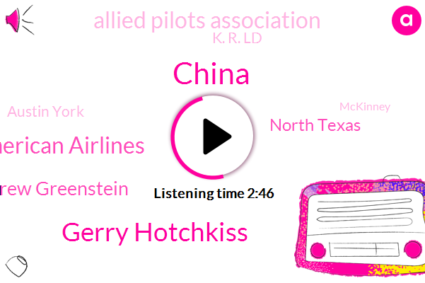 Gerry Hotchkiss,K. R. Ld American Airlines,China,Andrew Greenstein,North Texas,Allied Pilots Association,K. R. Ld,Austin York,Mckinney,Paul Grimes,Beckley,Billy,Carol