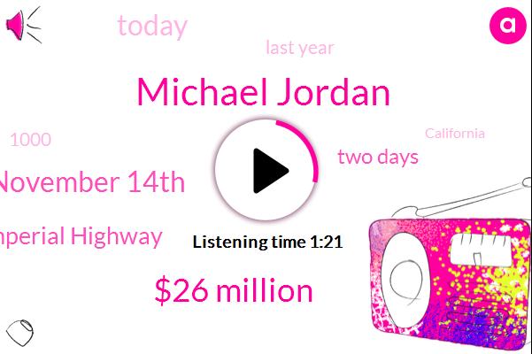 Michael Jordan,$26 Million,November 14Th,Imperial Highway,Two Days,Today,Last Year,1000,California,Kenny's Take,La Mirada,Over One Billion,Arata,Arco,ON