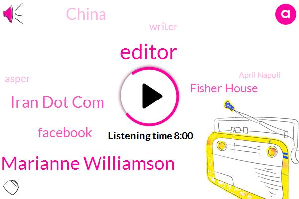 Editor,Marianne Williamson,Iran Dot Com,Facebook,Fisher House,China,Writer,Asper,April Napoli,Gloria,B. E. L. O. V. E. G. H.,Shing,Laurie Coppola C. O. P. P.,Paul O. L.