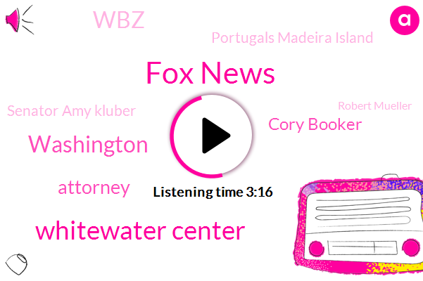 Fox News,Whitewater Center,Washington,Attorney,FOX,Cory Booker,WBZ,Portugals Madeira Island,Senator Amy Kluber,Robert Mueller,Roger Stone,John Stow,North Korea,Bernie Sanders,Lawrence,Texas,New Jersey,Levin,Jared Halpern