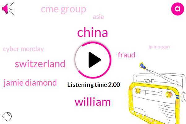 China,William,Switzerland,Bloomberg,Jamie Diamond,Fraud,Cme Group,Asia,Cyber Monday,Jp Morgan