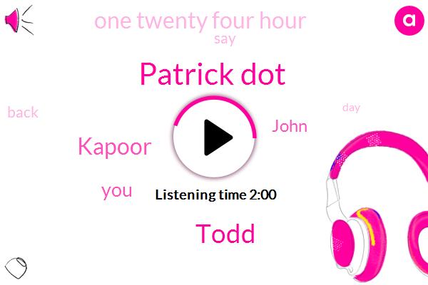 DAN,Patrick Dot,Todd,Kapoor,John,One Twenty Four Hour