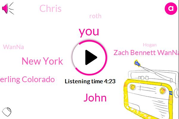 John,New York,Sterling Colorado,Zach Bennett Wanna,Chris,Roth,Wanna,Hogan,Dave Ramsey,Producer,Dominic,Apple,Ken I.,Kelly Daniel,America
