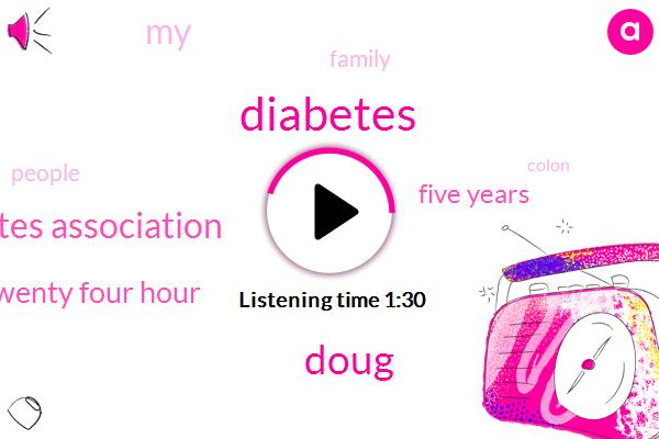 Diabetes,Doug,American Diabetes Association,Twenty Four Hour,Five Years