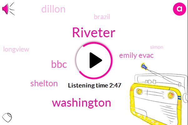 Riveter,Washington,BBC,Shelton,Emily Evac,Dillon,Brazil,Longview,Simon,David Joyner,Three Hundred Fifty Dollars