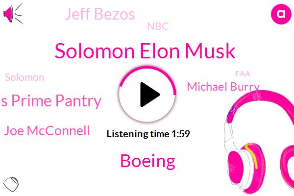 Solomon Elon Musk,Boeing,Amazons Prime Pantry,Joe Mcconnell,Michael Burry,Jeff Bezos,NBC,Solomon,FAA,Amazon,Rod Hell,Justice Department,Business News