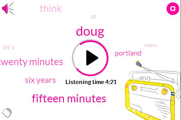 Doug,Fifteen Minutes,Twenty Minutes,Six Years