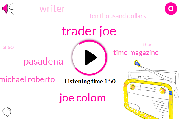 Trader Joe,Joe Colom,Pasadena,Michael Roberto,Time Magazine,Writer,Ten Thousand Dollars