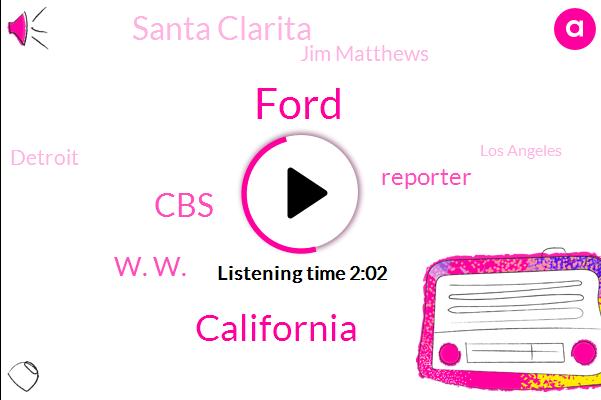 Ford,California,CBS,W. W.,Reporter,WWJ,Santa Clarita,Jim Matthews,Detroit,Los Angeles,Jeff Gilbert,Santa Clarita California,Michigan,Borgen,Forecaster,Thirty Six Degrees,Forty Two Degrees,Twenty Four Hour