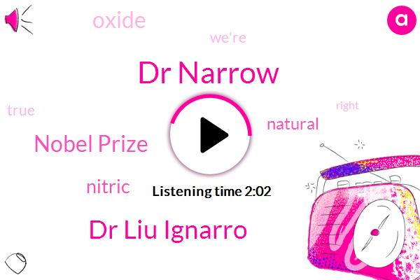 Dr Narrow,Dr Liu Ignarro,Nobel Prize