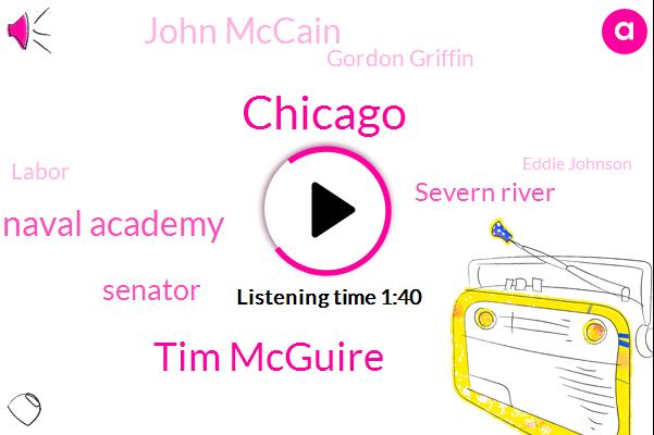 Chicago,Tim Mcguire,Us Naval Academy,Senator,Severn River,John Mccain,Gordon Griffin,Labor,Eddie Johnson,Superintendent,Cindy,Laden