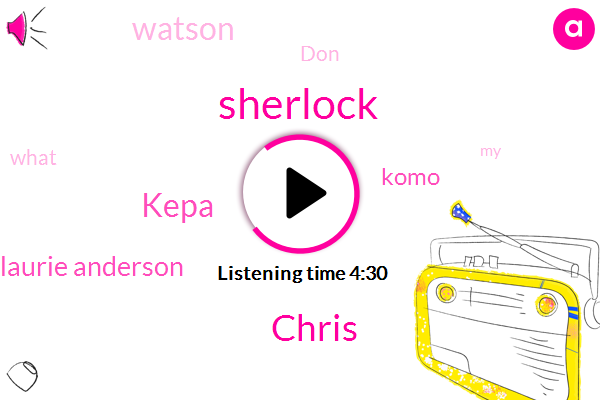 Sherlock,Chris,Kepa,Laurie Anderson,Komo,Watson,DON
