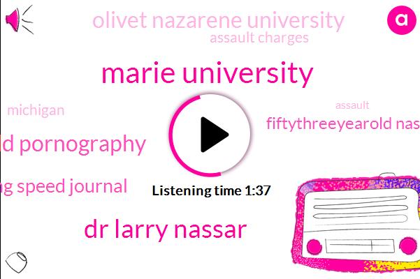 Marie University,Dr Larry Nassar,Child Pornography,Lansing Speed Journal,Fiftythreeyearold Nasser,Olivet Nazarene University,Assault Charges,Michigan,Assault,Joe Ramsey,Amazon,Dr Phil,Twenty Years