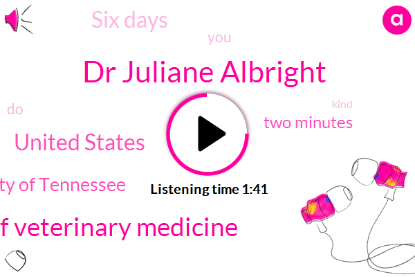 Dr Juliane Albright,College Of Veterinary Medicine,United States,University Of Tennessee,Two Minutes,Six Days