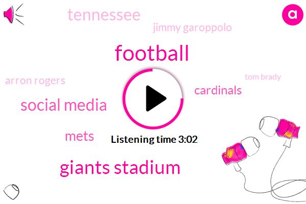 Giants Stadium,Football,Social Media,Mets,Cardinals,Tennessee,Jimmy Garoppolo,Arron Rogers,Tom Brady,Super Bowls,EU,Carlos Beltran,Gregg,Brett,Fifteen Years
