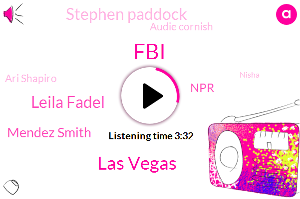 FBI,Las Vegas,Leila Fadel,Mendez Smith,NPR,Stephen Paddock,Audie Cornish,Ari Shapiro,Nisha,Sixty Four Year