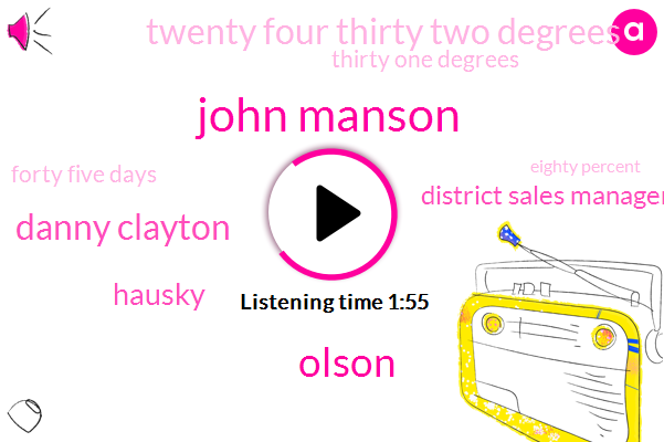 John Manson,Olson,Danny Clayton,Hausky,District Sales Manager,Twenty Four Thirty Two Degrees,Thirty One Degrees,Forty Five Days,Eighty Percent,Two Years