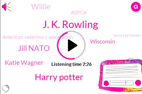 J. K. Rowling,Harry Potter,Jill Nato,Katie Wagner,Wisconsin,Willie,Aspca,American Veterinary Association,Serra Lee Kessler,NBC,Jk Rolling,Rawlings,Hogwarts School Of Witchcraft,Facebook,Pollino,Google