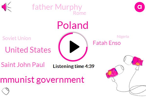 Poland,Communist Government,United States,Saint John Paul,Fatah Enso,Father Murphy,Rome,Soviet Union,Nigeria