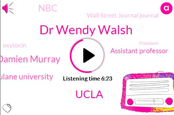 Dr Wendy Walsh,Ucla,Damien Murray,Tulane University,Assistant Professor,NBC,Wall Street Journal Journal,Oxytocin,KFI,President Trump,Brown,Donald Trump,Jose,Twenty Four Months,Twelve Month,Two Years