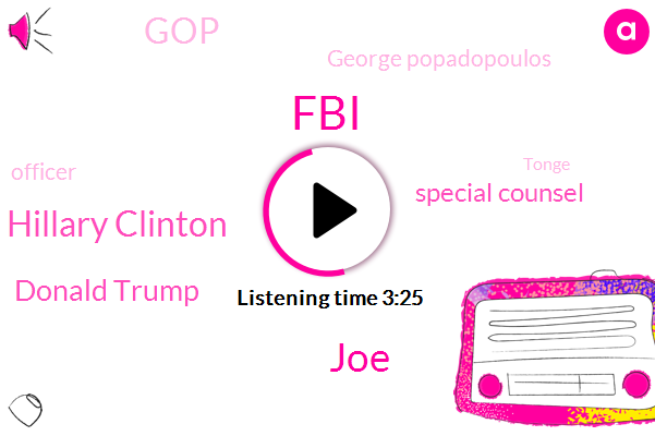 FBI,JOE,Hillary Clinton,Donald Trump,Special Counsel,GOP,George Popadopoulos,Officer,Tonge,Assistant United States Attorney,Bob Mueller,Robin,Dayton,Muller,Dulles