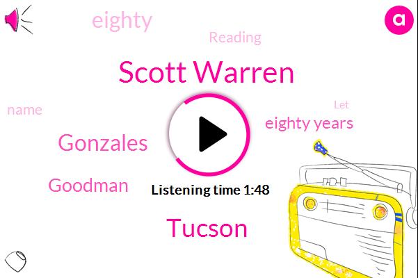Scott Warren,Tucson,Gonzales,Goodman,Eighty Years