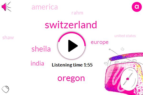 Switzerland,Oregon,Sheila,India,Europe,America,Rahm,Shaw,United States,Rauch
