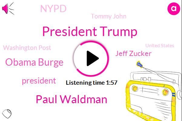 President Trump,Paul Waldman,Obama Burge,Jeff Zucker,Nypd,Tommy John,Washington Post,United States,Bill De Blasio,BEN,New York